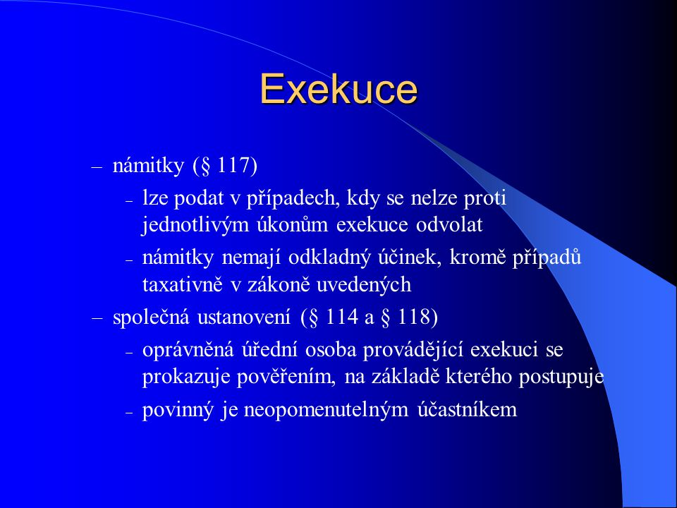 Exekuce námitky (§ 117) lze podat v případech, kdy se nelze proti jednotlivým úkonům exekuce odvolat.