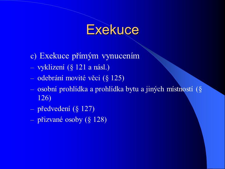 Exekuce Exekuce přímým vynucením vyklizení (§ 121 a násl.)