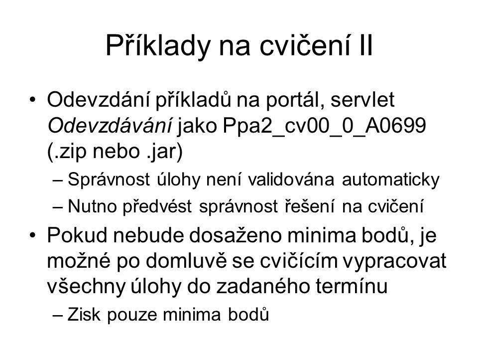 Příklady na cvičení II Odevzdání příkladů na portál, servlet Odevzdávání jako Ppa2_cv00_0_A0699 (.zip nebo .jar)