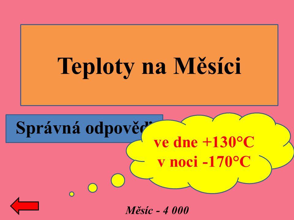 Teploty na Měsíci Správná odpověď: ve dne +130°C v noci -170°C
