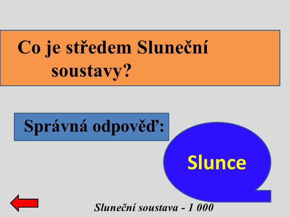 Slunce Co je středem Sluneční soustavy Správná odpověď: