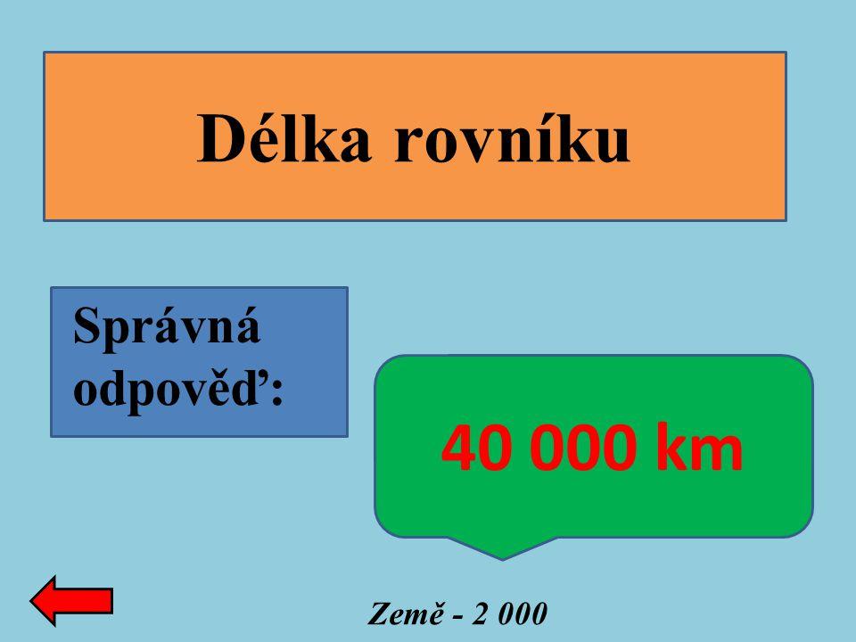 Délka rovníku Správná odpověď: 40 000 km Země - 2 000