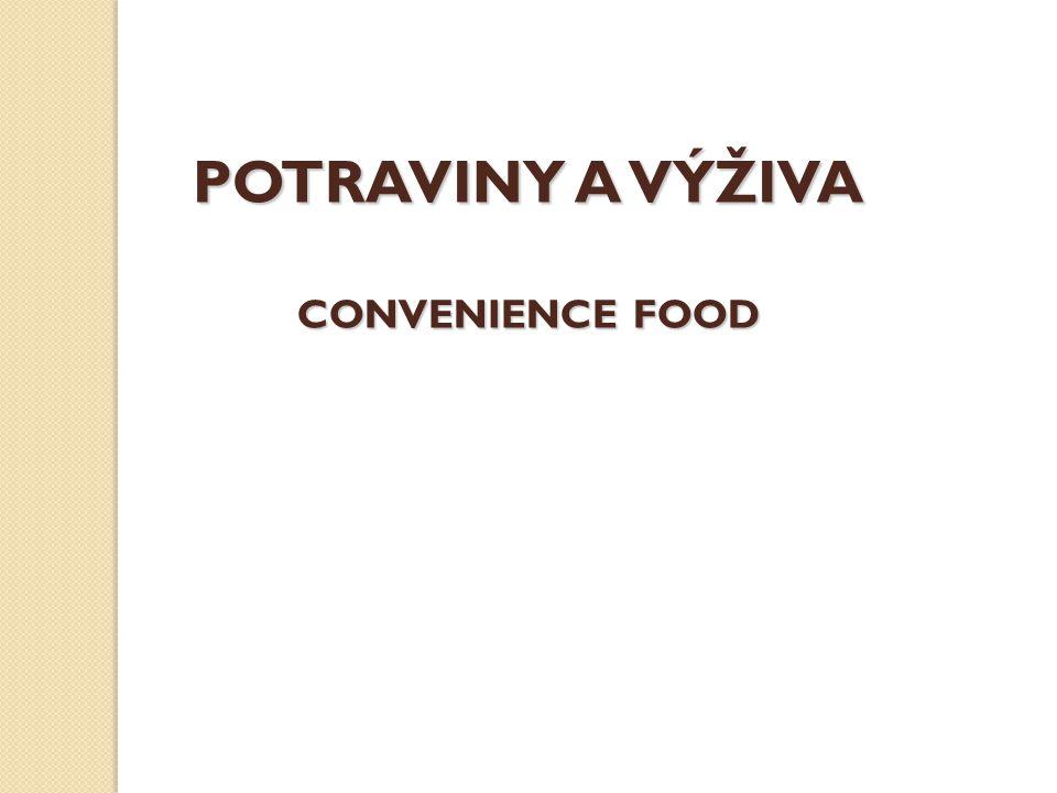 POTRAVINY A VÝŽIVA CONVENIENCE FOOD