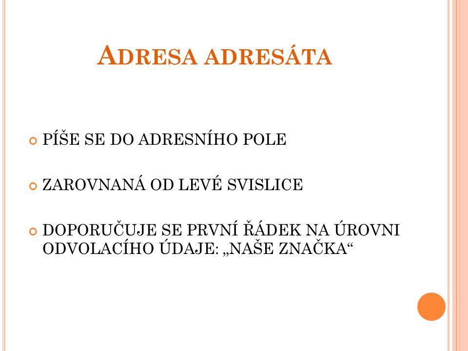 Adresa adresáta PÍŠE SE DO ADRESNÍHO POLE ZAROVNANÁ OD LEVÉ SVISLICE