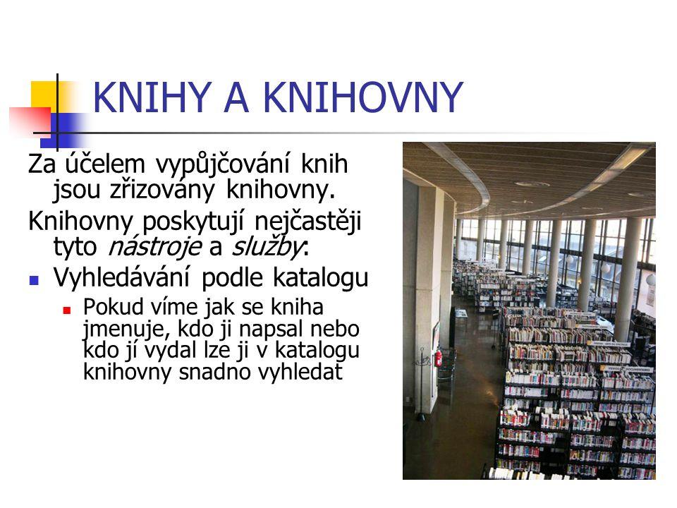 KNIHY A KNIHOVNY Za účelem vypůjčování knih jsou zřizovány knihovny.