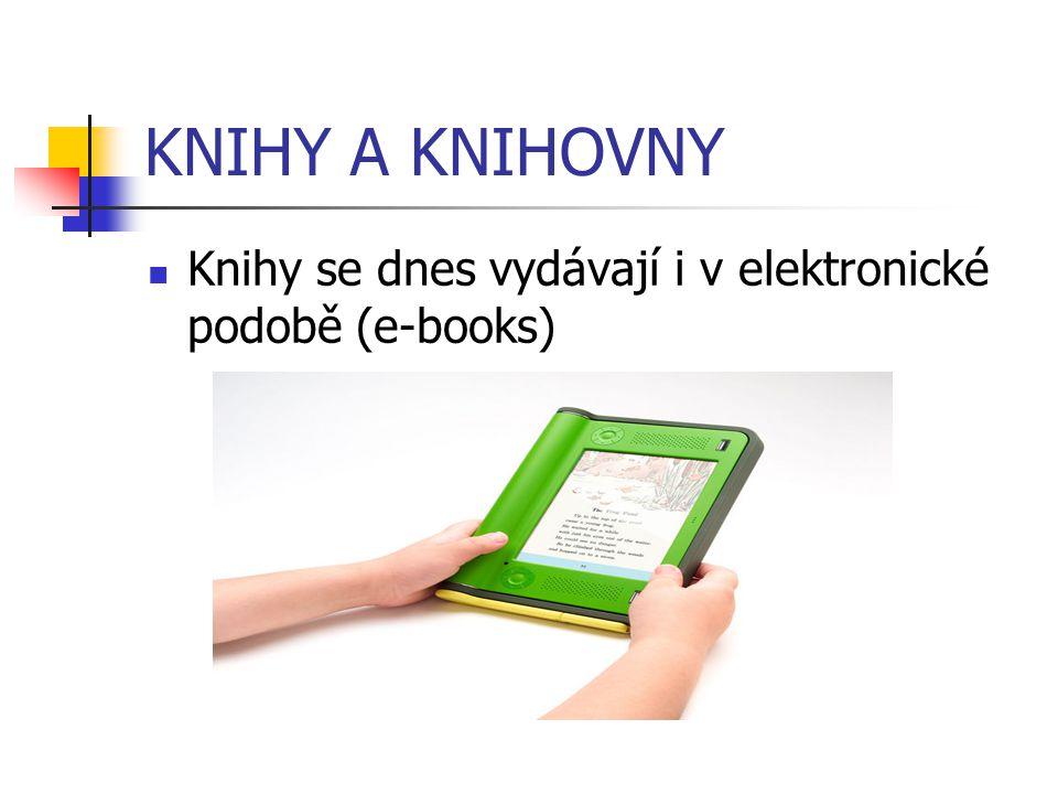 KNIHY A KNIHOVNY Knihy se dnes vydávají i v elektronické podobě (e-books)