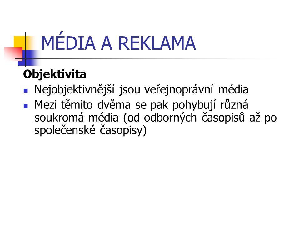 MÉDIA A REKLAMA Objektivita Nejobjektivnější jsou veřejnoprávní média