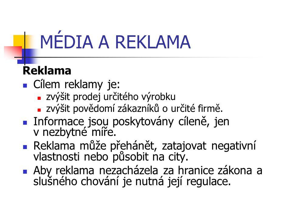 MÉDIA A REKLAMA Reklama Cílem reklamy je: