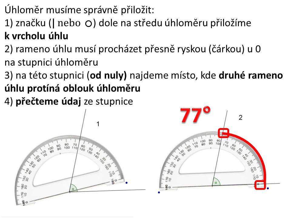 77° Úhloměr musíme správně přiložit: