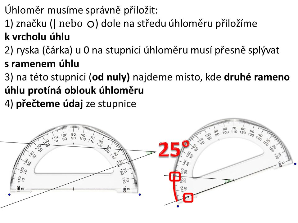 25° Úhloměr musíme správně přiložit: