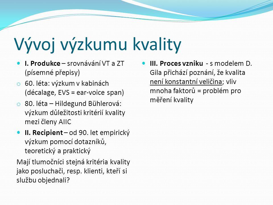 Vývoj výzkumu kvality I. Produkce – srovnávání VT a ZT (písemné přepisy) 60. léta: výzkum v kabinách (décalage, EVS = ear-voice span)