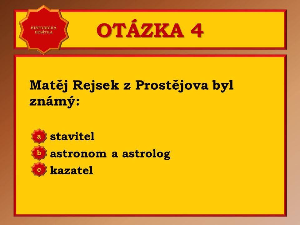 OTÁZKA 4 Matěj Rejsek z Prostějova byl známý: stavitel
