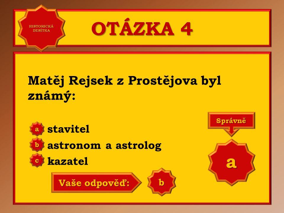 OTÁZKA 4 a Matěj Rejsek z Prostějova byl známý: stavitel