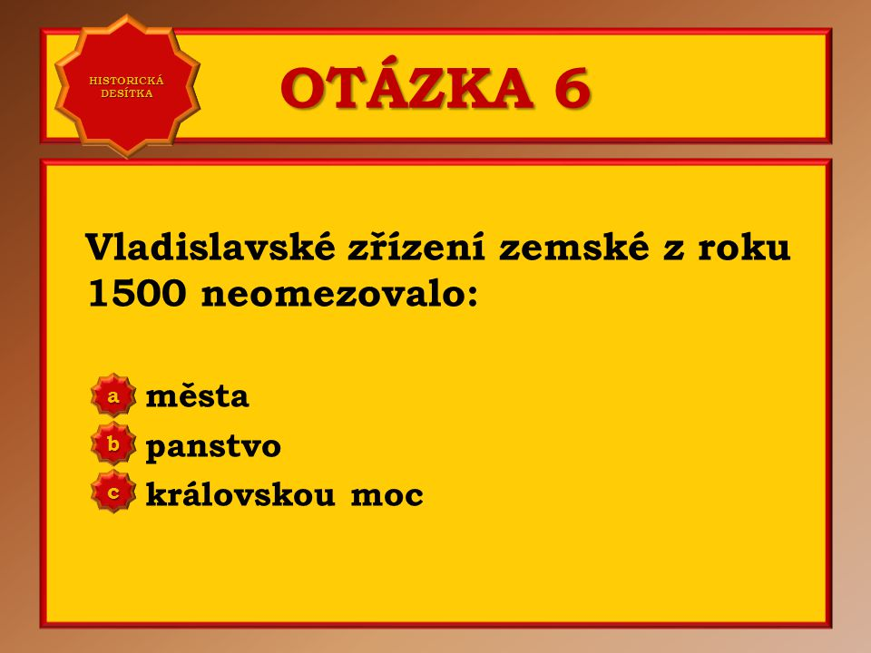 OTÁZKA 6 Vladislavské zřízení zemské z roku 1500 neomezovalo: města