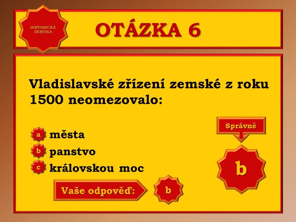 OTÁZKA 6 b Vladislavské zřízení zemské z roku 1500 neomezovalo: města