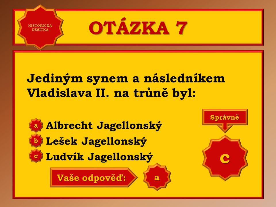 OTÁZKA 7 c Jediným synem a následníkem Vladislava II. na trůně byl: