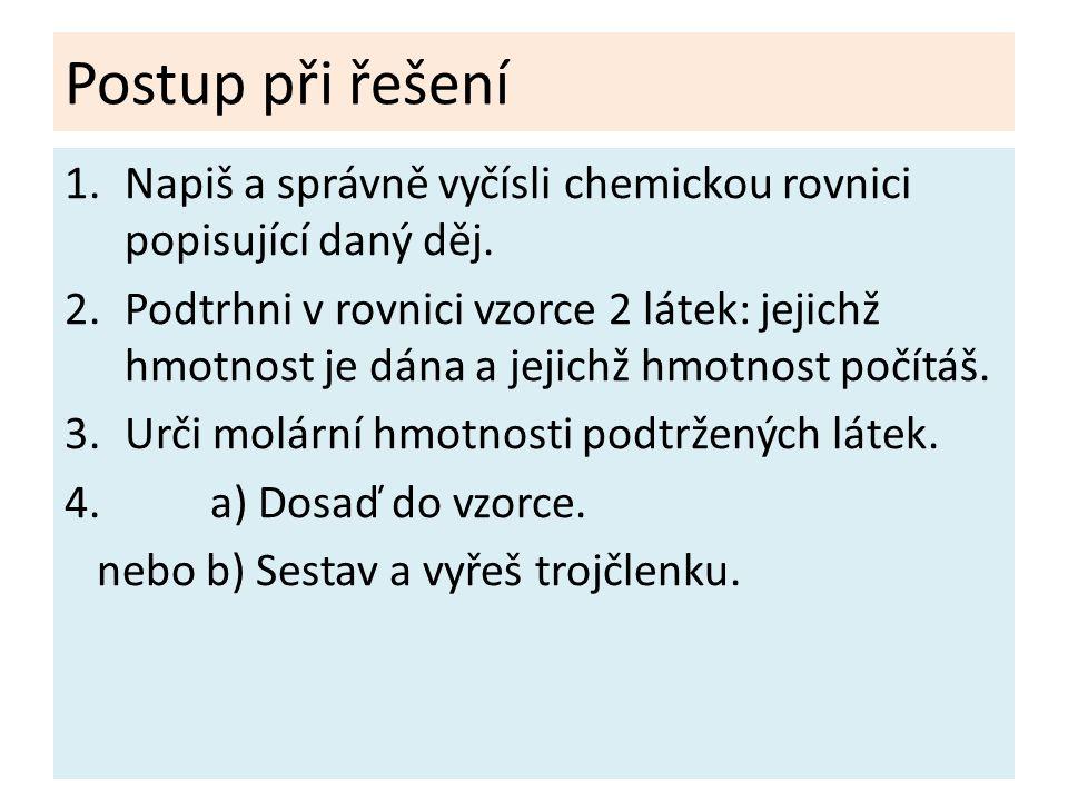 Postup při řešení Napiš a správně vyčísli chemickou rovnici popisující daný děj.