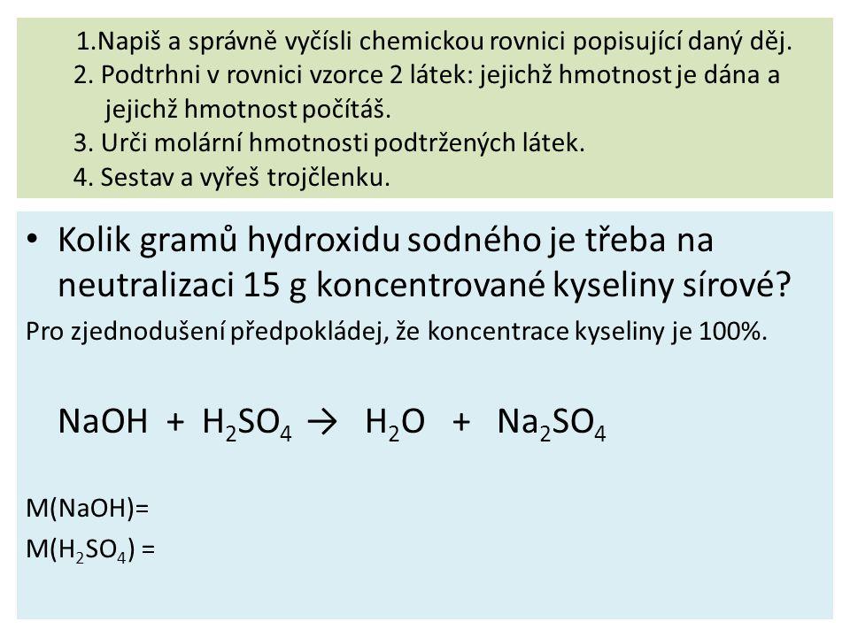 1. Napiš a správně vyčísli chemickou rovnici popisující daný děj. 2