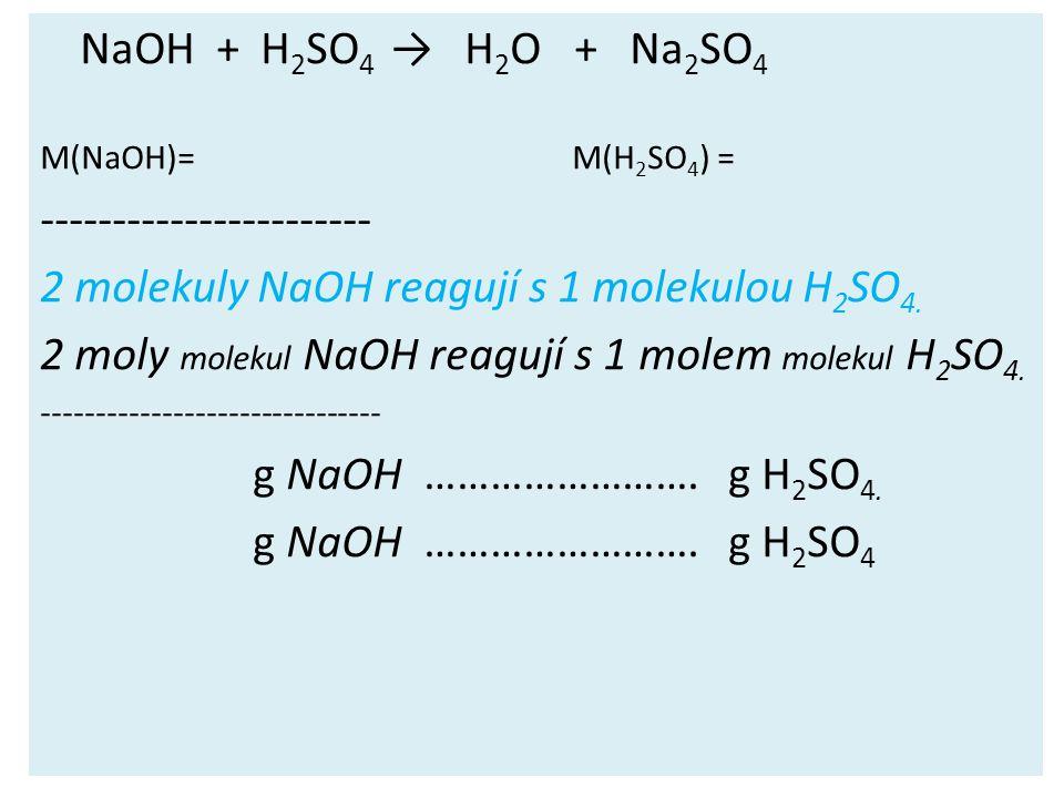 ----------------------- 2 molekuly NaOH reagují s 1 molekulou H2SO4.
