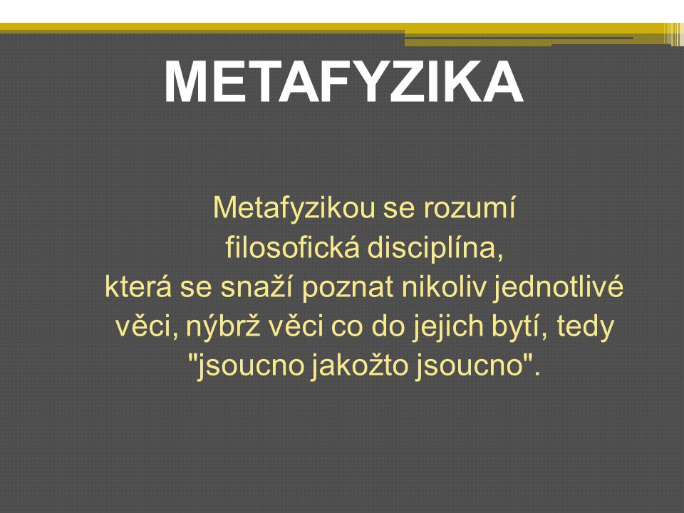 METAFYZIKA Metafyzikou se rozumí filosofická disciplína,