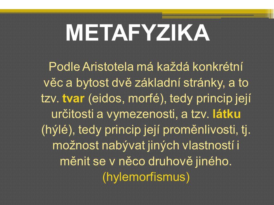 METAFYZIKA Podle Aristotela má každá konkrétní