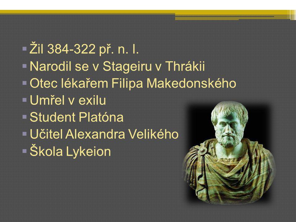 Žil 384-322 př. n. l. Narodil se v Stageiru v Thrákii. Otec lékařem Filipa Makedonského. Umřel v exilu.