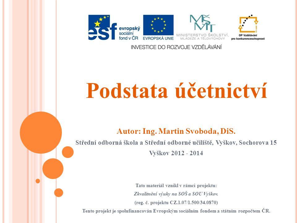 Podstata účetnictví Autor: Ing. Martin Svoboda, DiS.