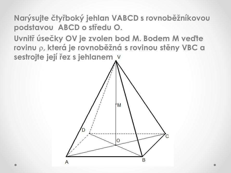 Narýsujte čtyřboký jehlan VABCD s rovnoběžníkovou podstavou ABCD o středu O.