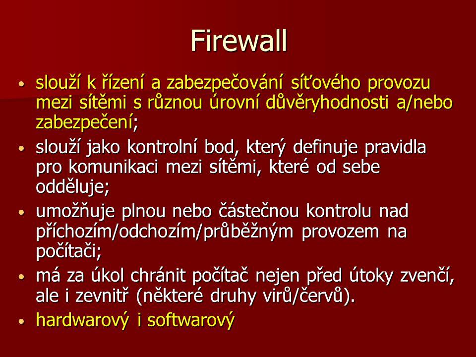 Firewall slouží k řízení a zabezpečování síťového provozu mezi sítěmi s různou úrovní důvěryhodnosti a/nebo zabezpečení;