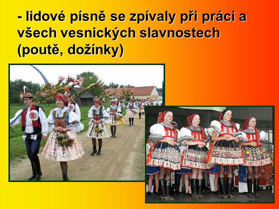 - lidové písně se zpívaly při práci a všech vesnických slavnostech (poutě, dožínky)