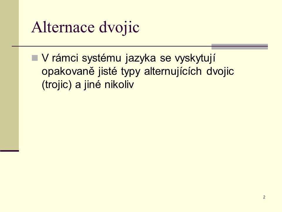 Alternace dvojic V rámci systému jazyka se vyskytují opakovaně jisté typy alternujících dvojic (trojic) a jiné nikoliv.