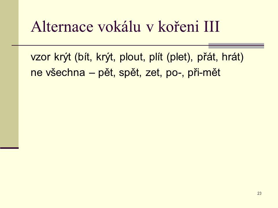 Alternace vokálu v kořeni III