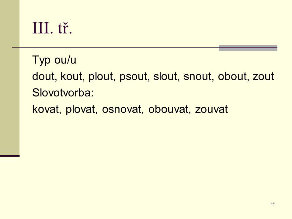 III. tř. Typ ou/u dout, kout, plout, psout, slout, snout, obout, zout