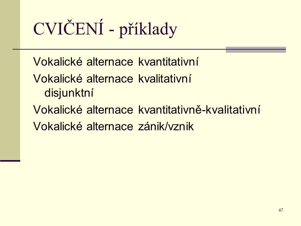CVIČENÍ - příklady Vokalické alternace kvantitativní