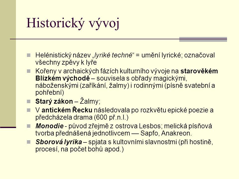 """Historický vývoj Helénistický název """"lyriké techné = umění lyrické; označoval všechny zpěvy k lyře."""