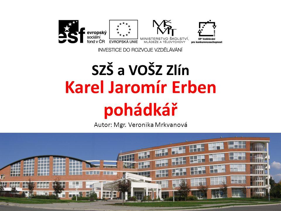 Karel Jaromír Erben pohádkář Autor: Mgr. Veronika Mrkvanová
