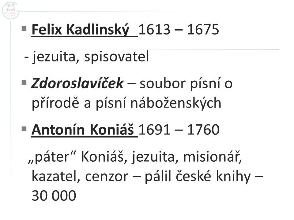 Felix Kadlinský 1613 – 1675 - jezuita, spisovatel. Zdoroslavíček – soubor písní o přírodě a písní náboženských.