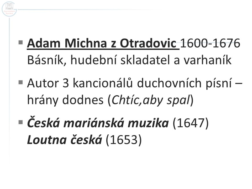 Adam Michna z Otradovic 1600-1676 Básník, hudební skladatel a varhaník