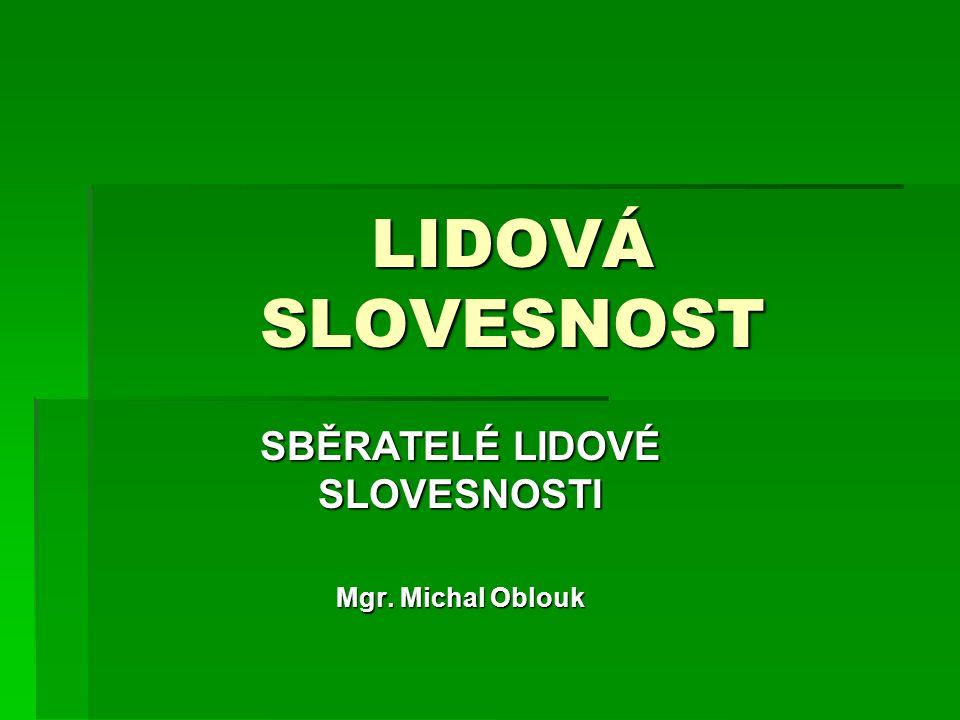 SBĚRATELÉ LIDOVÉ SLOVESNOSTI Mgr. Michal Oblouk