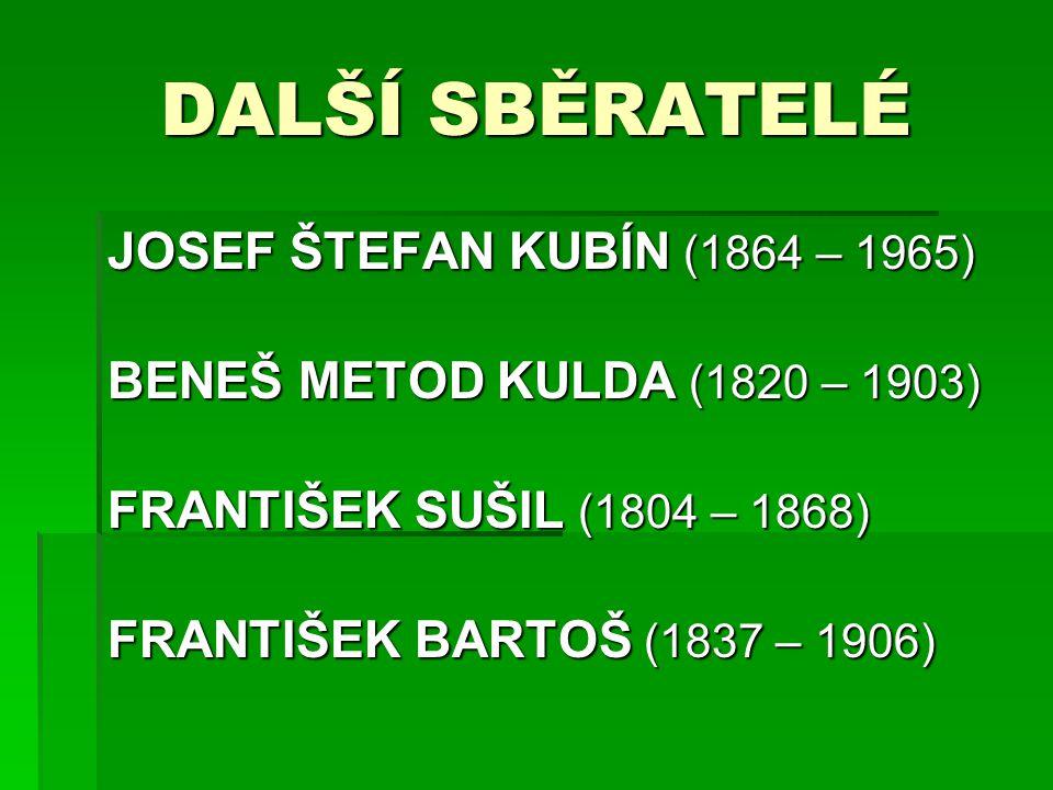 DALŠÍ SBĚRATELÉ JOSEF ŠTEFAN KUBÍN (1864 – 1965)