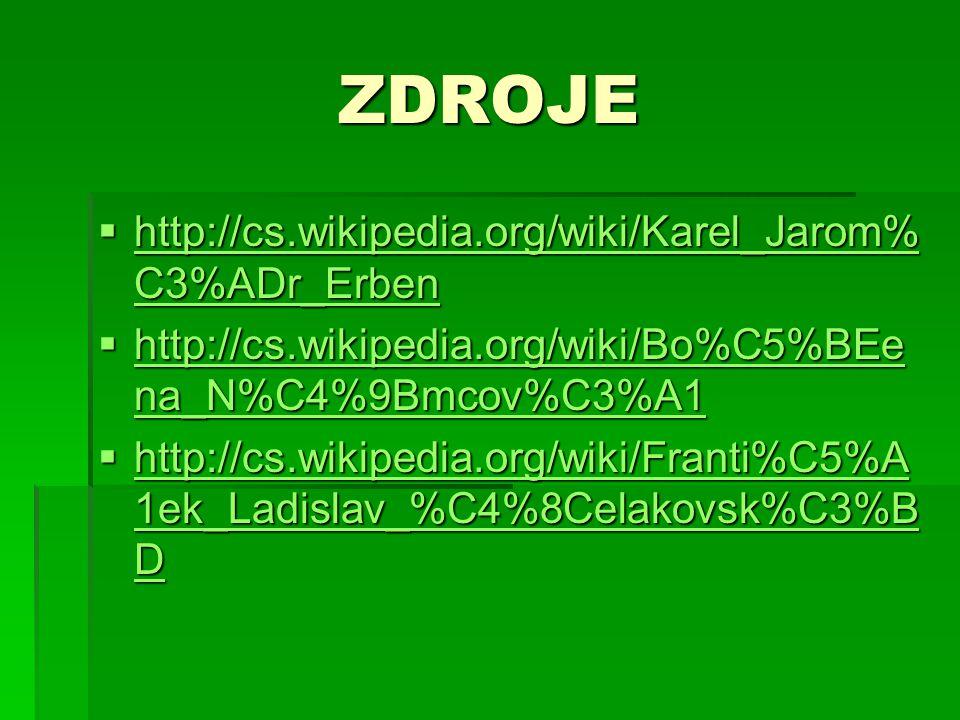 ZDROJE http://cs.wikipedia.org/wiki/Karel_Jarom%C3%ADr_Erben