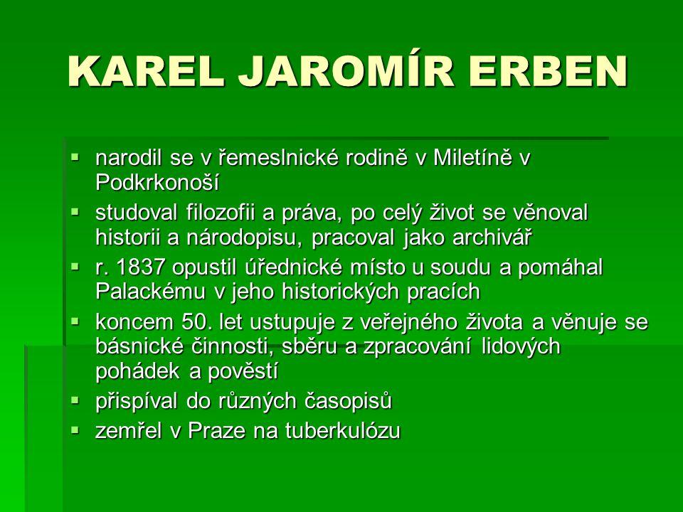 KAREL JAROMÍR ERBEN narodil se v řemeslnické rodině v Miletíně v Podkrkonoší.