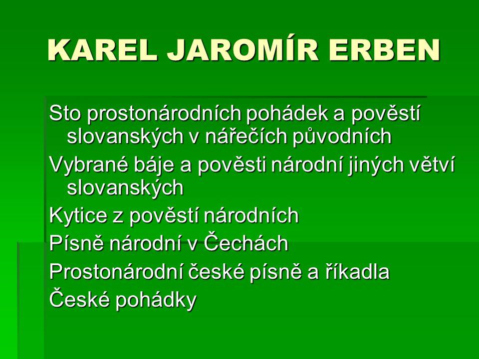 KAREL JAROMÍR ERBEN Sto prostonárodních pohádek a pověstí slovanských v nářečích původních. Vybrané báje a pověsti národní jiných větví slovanských.