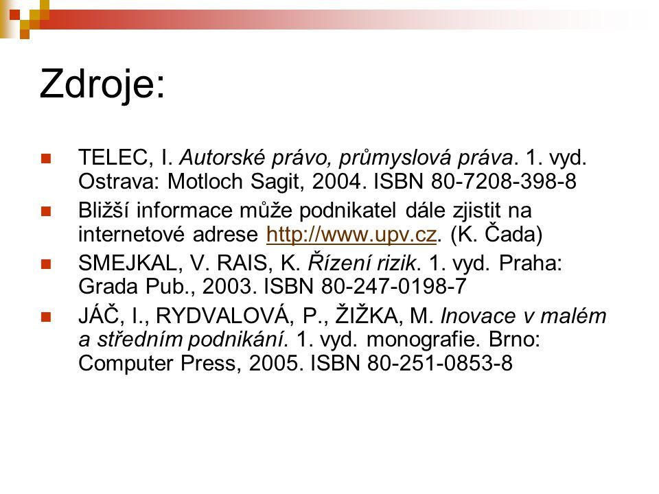 Zdroje: TELEC, I. Autorské právo, průmyslová práva. 1. vyd. Ostrava: Motloch Sagit, 2004. ISBN 80-7208-398-8.