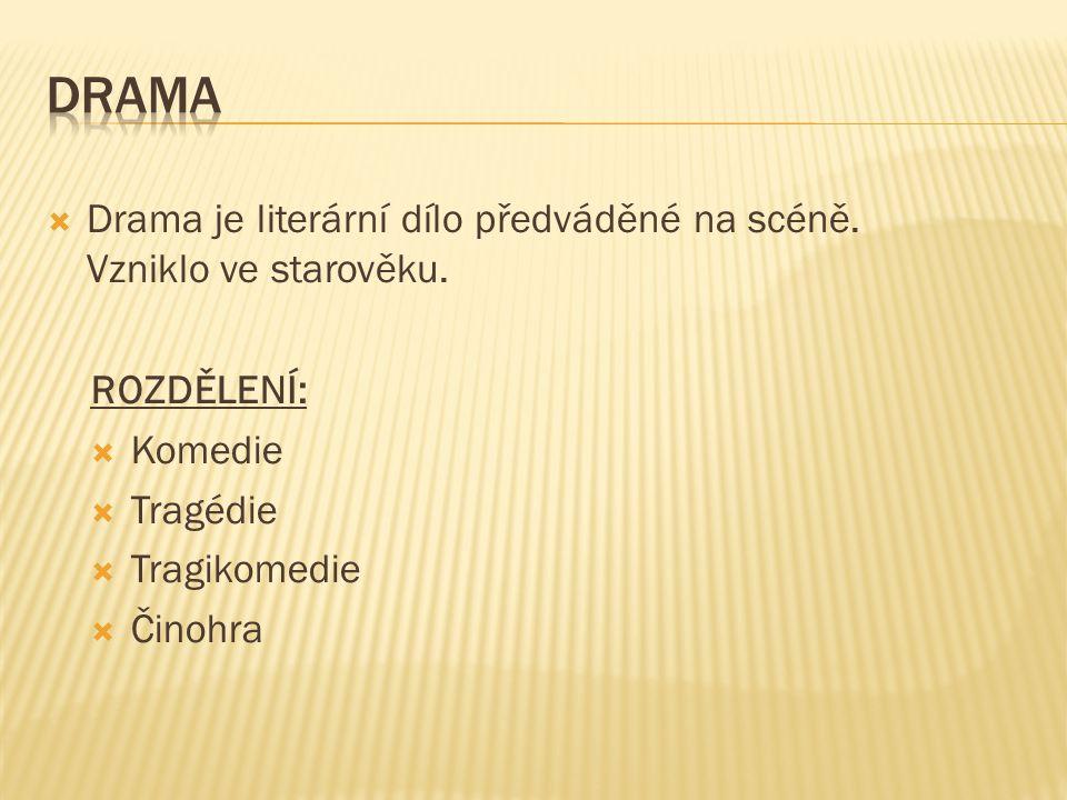 DRAMA Drama je literární dílo předváděné na scéně. Vzniklo ve starověku. ROZDĚLENÍ: Komedie. Tragédie.