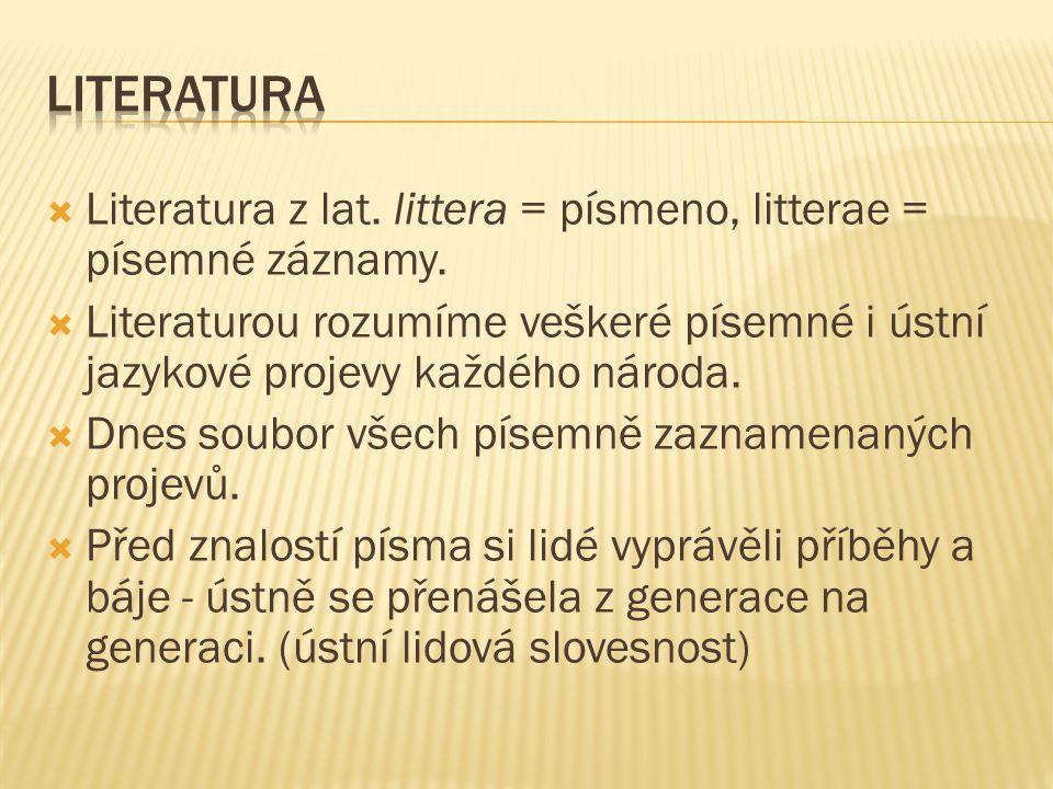 LITERATURA Literatura z lat. littera = písmeno, litterae = písemné záznamy.