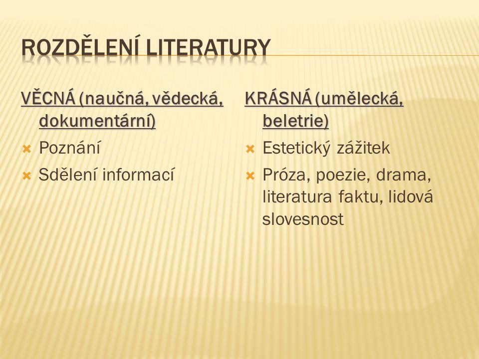 ROZDĚLENÍ LITERATURY VĚCNÁ (naučná, vědecká, dokumentární) Poznání