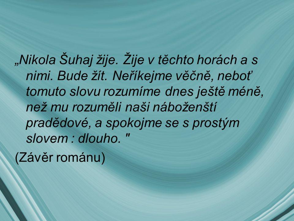 """Nikola Šuhaj žije. Žije v těchto horách a s nimi. Bude žít"