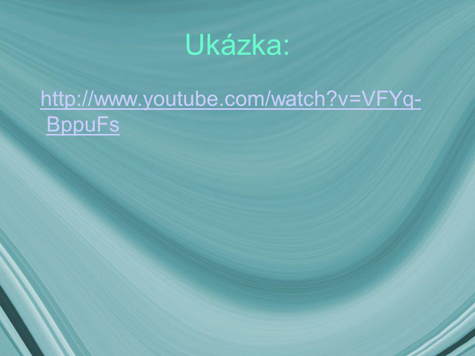 Ukázka: http://www.youtube.com/watch v=VFYq- BppuFs