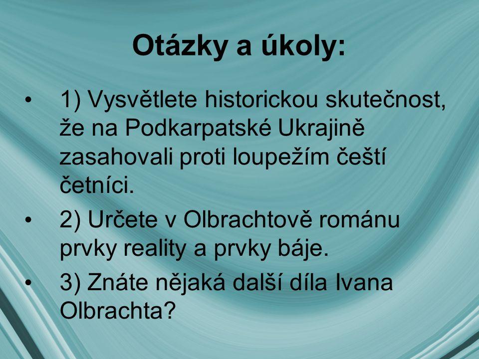 Otázky a úkoly: 1) Vysvětlete historickou skutečnost, že na Podkarpatské Ukrajině zasahovali proti loupežím čeští četníci.